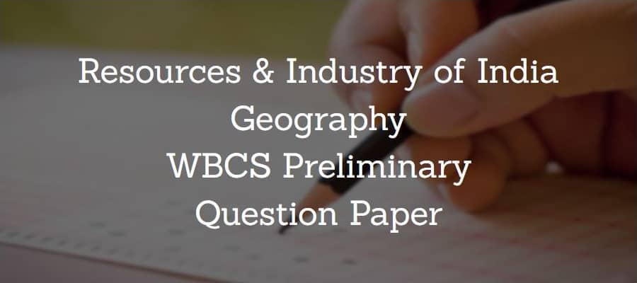 Resources & Industry Geography WBCS Preliminary Question Paper