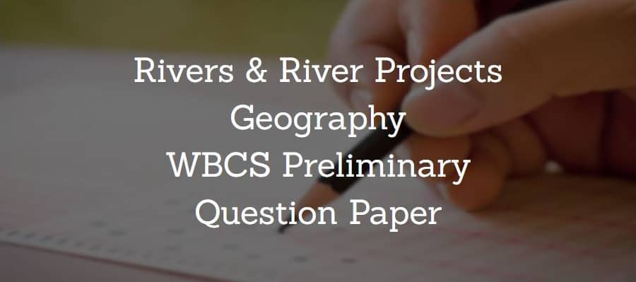 Rivers & River Projects Geography WBCS Preliminary Question Paper