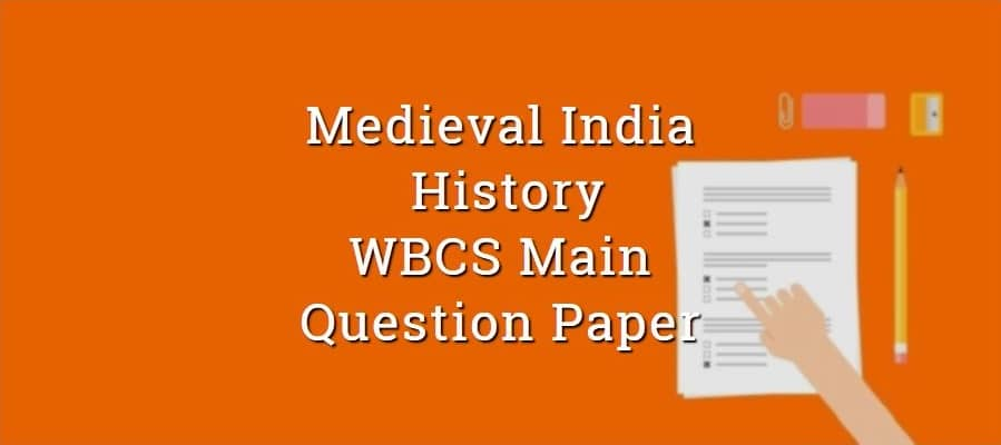 Medieval Indian History WBCS Main Question Paper