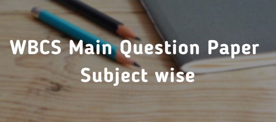 WBCS Main Question Paper wbcs previous year question paper