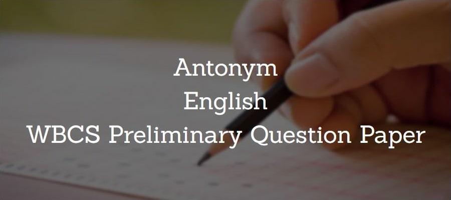 Antonyms, English WBCS Preliminary Question Paper