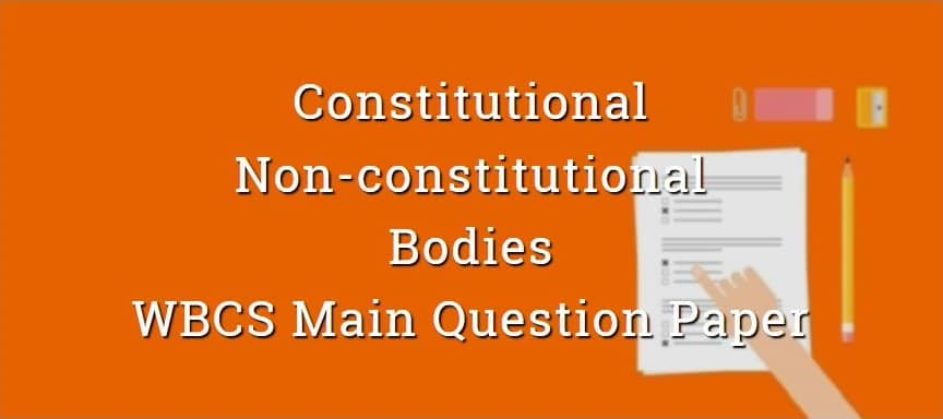 Constitutional & Non-Constitutional Bodies Polity WBCS Main Question Paper