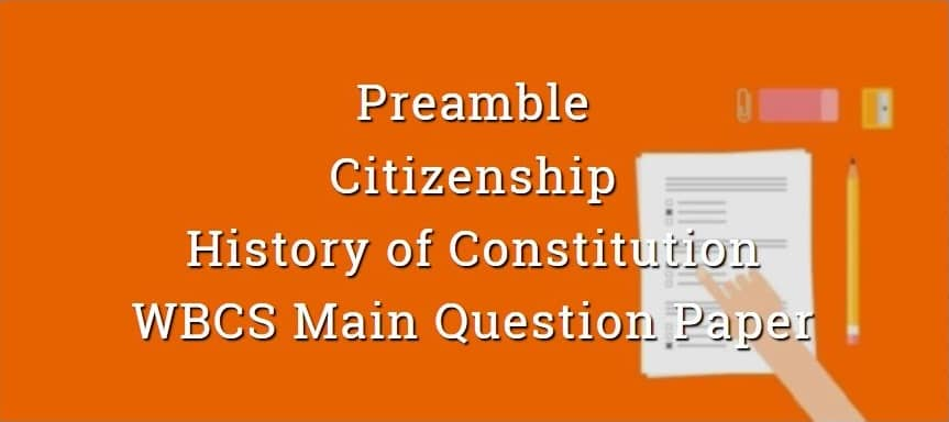 Preamble, Citizenship & History of Constitution WBCS Main Question Paper