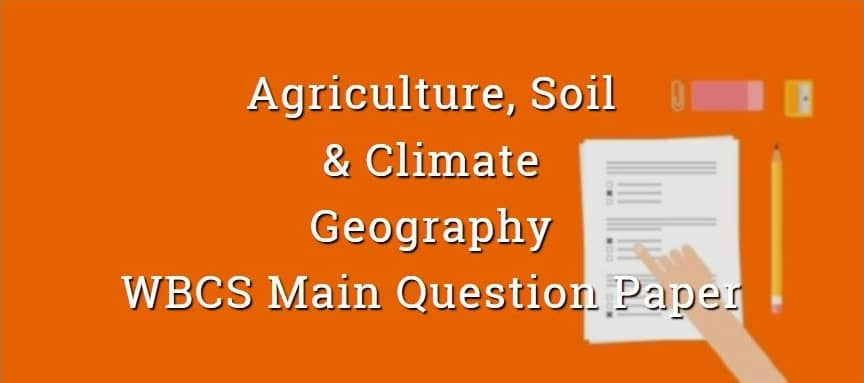 Agriculture, Soil & Climate - Geography - WBCS Main Question Paper