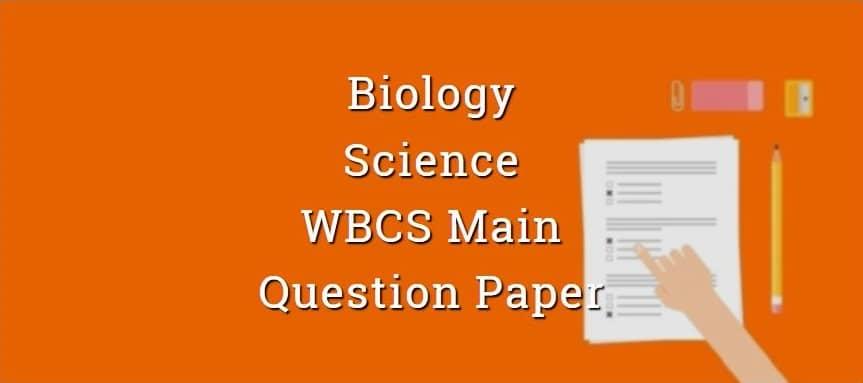 Biology - Science - WBCS Main Question Paper