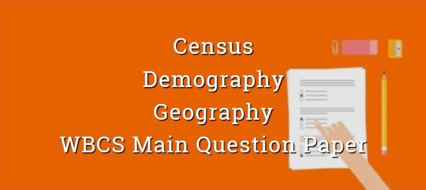 Census & Demography - Geography - WBCS Main Question Paper