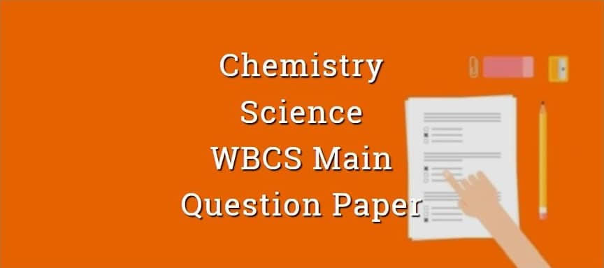 Chemistry - Science - WBCS Main Question Paper