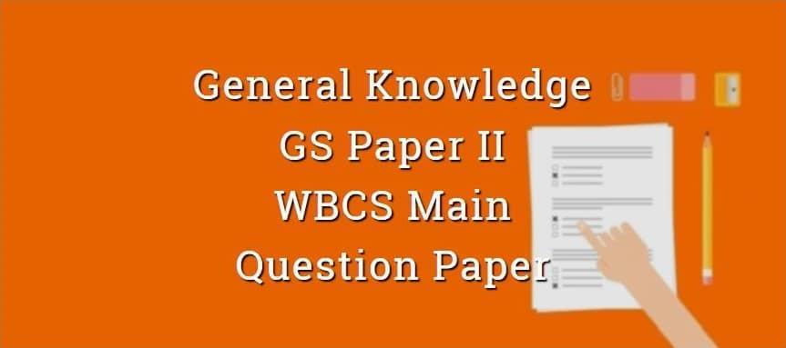 General Knowledge - WBCS Main Question Paper