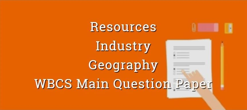 Resources & Industry - Geography - WBCS Main Question Paper