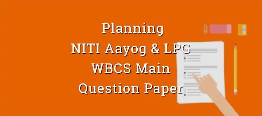 Planning, NITI Aayog, LPG Economy WBCS Main Question Paper