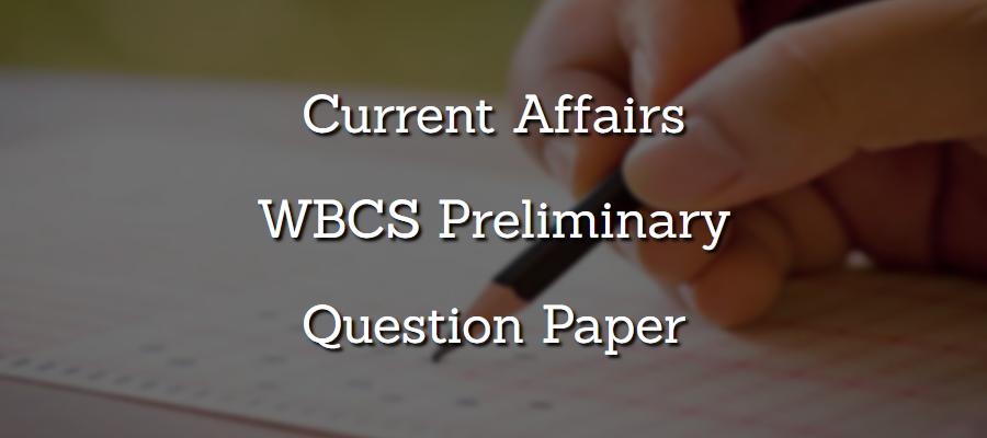 Current Affairs - WBCS Preliminary Question Paper