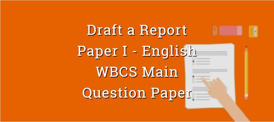 Draft a Report English WBCS Main Question Paper