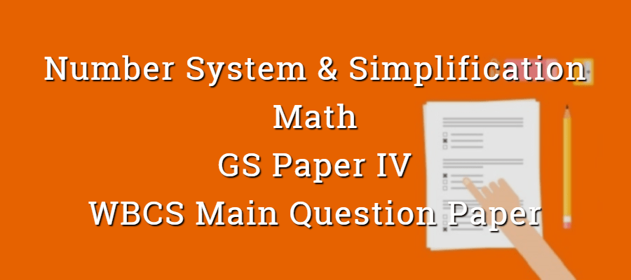Number System & Simplification - Math - WBCS Main Question Paper